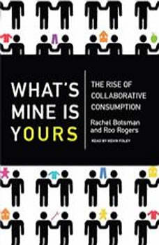 What's Mine Is Yours: The Rise of Collaborative Consumption, Rachel Botsman