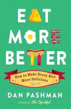 Eat More Better: How to Make Every Bite More Delicious, Dan Pashman