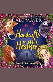 Handcuffs in the Heather: Book 8: Lovely Lethal Gardens, Dale Mayer