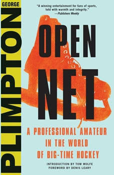 Open Net: A Professional Amateur in the World of Big-Time Hockey A Professional Amateur in the World of Big-Time Hockey, George Plimpton
