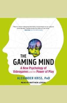 The Gaming Mind: A New Psychology of Videogames and the Power of Play, PhD Kriss