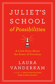 Juliet's School of Possibilities: A Little Story About The Power of Priorities, Laura Vanderkam