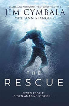 The Rescue: Seven People, Seven Amazing Stories Seven People, Seven Amazing Stories, Jim Cymbala