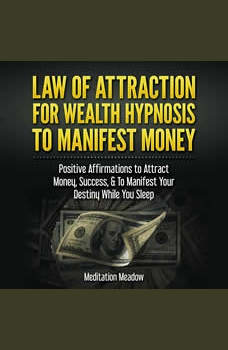 Law of Attraction for Wealth Hypnosis to Manifest Money: Positive Affirmations to Attract Money, Success, & To Manifest Your Destiny While You Sleep, Meditation Meadow