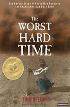 The Worst Hard Time: The Untold Story of Those Who Survived the Great American Dust Bowl The Untold Story of Those Who Survived the Great American Dust Bowl, Timothy Egan