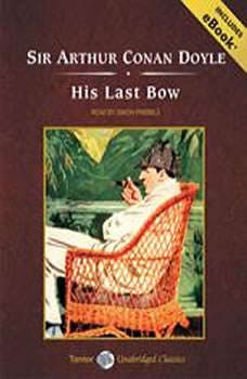 His Last Bow: Short Stories of Sherlock Holmes Short Stories of Sherlock Holmes, Sir Arthur Conan Doyle