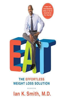 EAT: The Effortless Weight Loss Solution The Effortless Weight Loss Solution, Ian K. Smith, M.D.