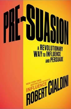 Pre-Suasion: Channeling Attention for Change, Robert Cialdini