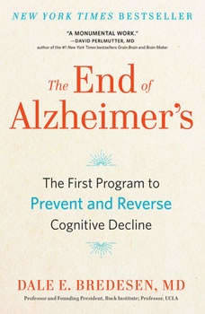 The End of Alzheimer's: A Revolutionary Program to Prevent and Reverse Cognitive Decline, Dale Bredesen