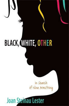 Black, White, Other: In Search of Nina Armstrong, Joan Steinau Lester