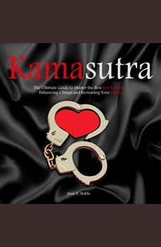 KamaSutra: The Ultimate Guide to Master the Best Sex Positions, Enhancing Climax and Increasing Your Libido, June T. Noble