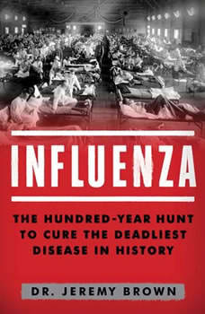 Influenza: The Hundred Year Hunt to Cure the Deadliest Disease in History, Jeremy Brown
