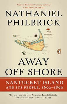 Away Off Shore: Nantucket Island and Its People, 1602-1890, Nathaniel Philbrick