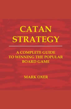 Catan Strategy: The Complete Guide to Winning the Popular Board Game, Mark Oxer