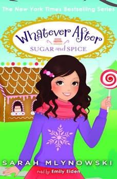 Whatever After Book #10: Sugar and Spice, Sarah Mlynowski