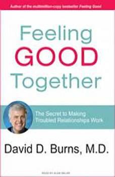 Feeling Good Together: The Secret to Making Troubled Relationships Work, M.D. Burns