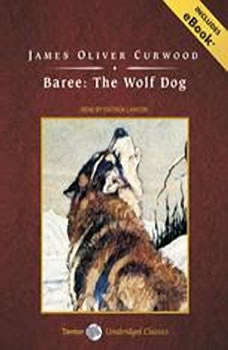 Baree: The Wolf Dog, James Oliver Curwood