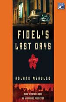 Fidel's Last Days, Roland Merullo