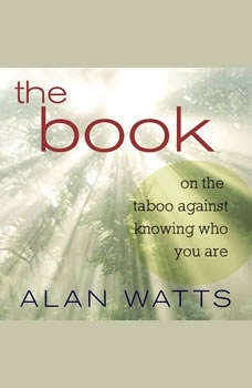 The Book: On the Taboo Against Knowing Who You Are On the Taboo Against Knowing Who You Are, Alan Watts