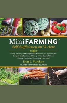 Mini Farming: Self-Sufficiency on 1/4 Acre, Brett L. Markham