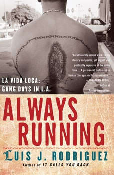 Always Running: La Vida Loca: Gang Days in L.A. La Vida Loca: Gang Days in L.A., Luis J. Rodriguez