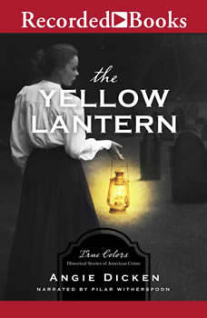 The Yellow Lantern: True Colors: Historical Stories of American Crime, Angie Dicken