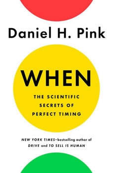 When: The Scientific Secrets of Perfect Timing, Daniel H. Pink