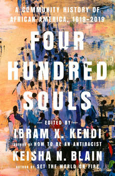 Four Hundred Souls: A Community History of African America, 1619-2019, Ibram X. Kendi