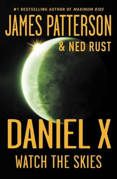 Daniel X: Watch the Skies: Watch the Skies, James Patterson