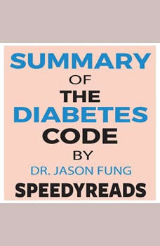 Summary of The Diabetes Code: Prevent and Reverse Type 2 Diabetes Naturally by Jason Fung- Finish Entire Book in 15 Minutes , SpeedyReads