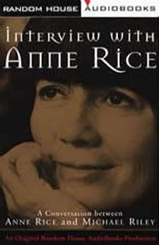 Interview with Anne Rice: A Conversation between Anne Rice and Michael Riley A Conversation between Anne Rice and Michael Riley, Anne Rice