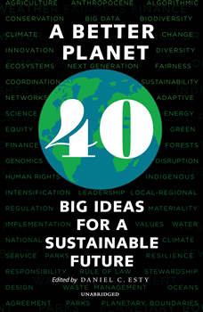 A Better Planet: Forty Big Ideas for a Sustainable Future, Daniel C. Esty