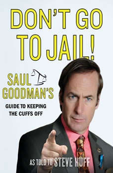 Don't Go to Jail!: Saul Goodman's Guide to Keeping the Cuffs Off, Saul Goodman