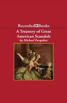 A Treasury of Great American Scandals: Tantalizing True Tales of Historic Misbehavior by the Founding Fathers and Others Who Let Freedom Swing, Michael Farquhar
