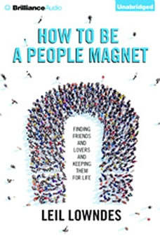 How to Be a People Magnet: Finding Friends—and Lovers—and Keeping Them for Life Finding Friends—and Lovers—and Keeping Them for Life, Leil Lowndes
