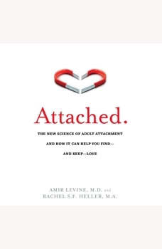 Attached: The New Science of Adult Attachment and How It Can Help You Find - And Keep - Love The New Science of Adult Attachment and How It Can Help You Find - And Keep - Love, Amir Levine