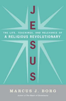 Jesus: The Life, Teachings, and Relevance of a Religious Revolutionary, Marcus J. Borg