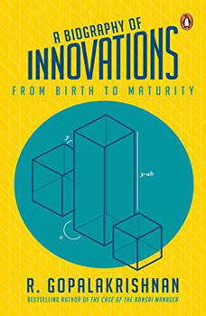 A Biography Of Innovations: From Birth To Maturity, R. Gopalakrishnan