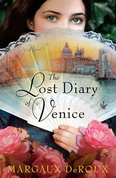 The Lost Diary of Venice: A Novel, Margaux DeRoux