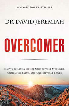 Overcomer: 8 Ways to Live a Life of Unstoppable Strength, Unmovable Faith, and Unbelievable Power, David Jeremiah
