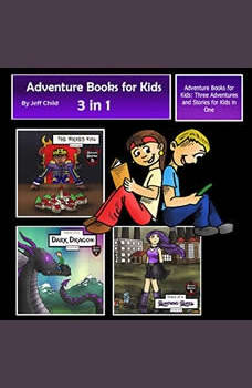 Adventure Books for Kids: Three Adventures and Stories for Kids in One (Children�s Adventure Stories), Jeff Child