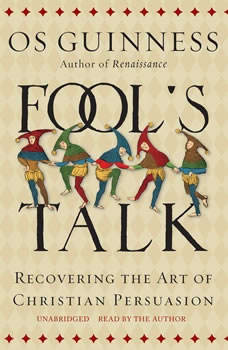 Fools Talk: Recovering the Art of Christian Persuasion, Os Guinness