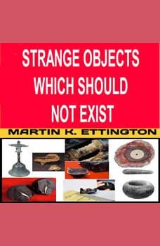 Strange Objects Which Should Not Exist, Martin K. Ettington