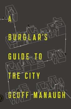 A Burglar's Guide to the City, Geoff Manaugh
