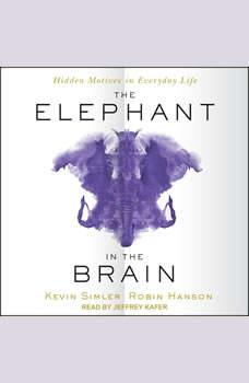The Elephant in the Brain: Hidden Motives in Everyday Life, Robin Hanson
