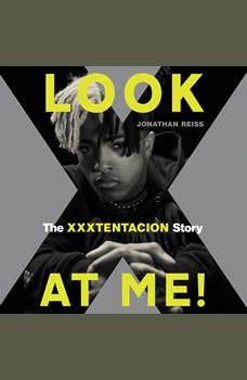 Look at Me!: The XXXTENTACION Story, Jonathan Reiss