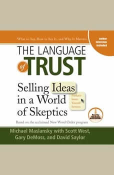 The Language of Trust: Selling Ideas in a World of Skeptics Selling Ideas in a World of Skeptics, Michael Maslansky