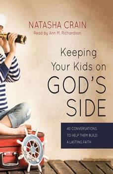 Keeping Your Kids on God's Side: 40 Conversations to Help Them Build a Lasting Faith, Natasha Crain