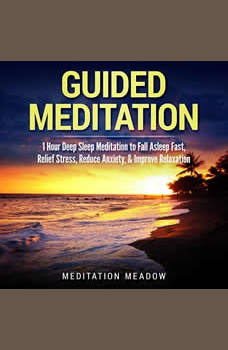 Guided Meditation: 1 Hour Deep Sleep Meditation to Fall Asleep Fast, Relief Stress, Reduce Anxiety, & Improve Relaxation, Meditation Meadow