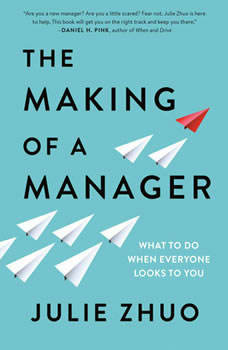 The Making of a Manager: What to Do When Everyone Looks to You What to Do When Everyone Looks to You, Julie Zhuo